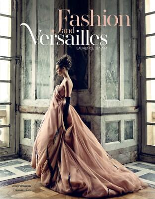 Fashion and Versailles: From Louis XIV to the Present by Laurence Benaim Hardcov