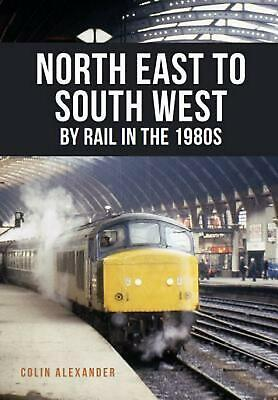 North East to South West by Rail in the 1980s by Colin Alexander Paperback Book