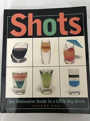 Shots: The Diminutive Guide to a Little Big Drink by Erikka Haa Bartenders Guide