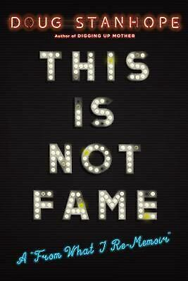 This Is Not Fame: A 'From What I Re-Memoir' by Doug Stanhope Hardcover Book Free