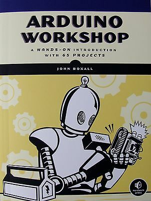 New ~ Arduino Workshop: A Hands-On Introduction With 65 Projects  By:john Boxall