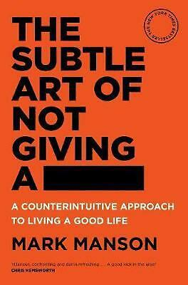 The Subtle Art of Not Giving a -: A Counterintuitive Approach to Living a Good L