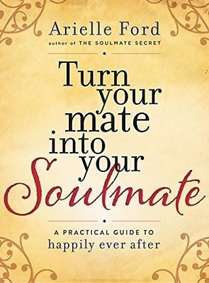 Turn Your Mate into Your Soulmate: A Practical Guide to Happily Ever After, Ford