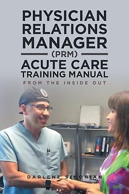 Physician Relations Manager (PRM) Acute Care Training Manual: From the Inside Ou