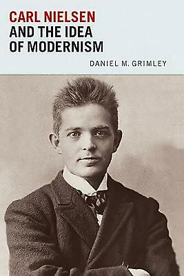 Carl Nielsen and the Idea of Modernism by Daniel M. Grimley (English) Hardcover