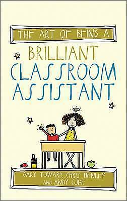The Art of Being a Brilliant Classroom Assistant by Chris Henley, Gary Toward, A