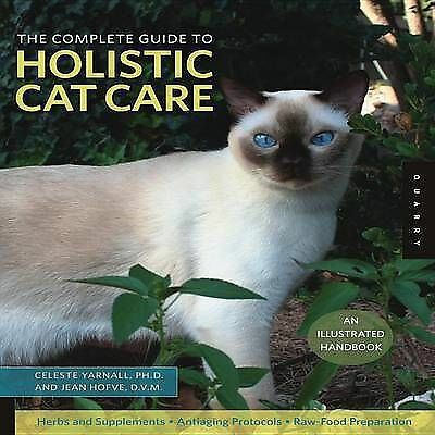 The Complete Guide to Holistic Cat Care by Jean Hofve, Celeste Yarnall (Paperbac