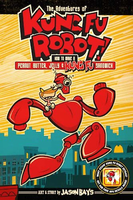 The Adventures of Kung Fu Robot: How to Make a Peanut Butter, Jelly, and Kung Fu