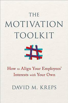 The Motivation Toolkit: How to Align Your Employees' Interests with Your Own by