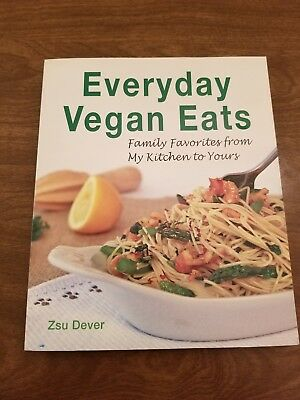 Everyday Vegan Eats : Family Favorites from My Kitchen to Yours by Zsu Dever (2…
