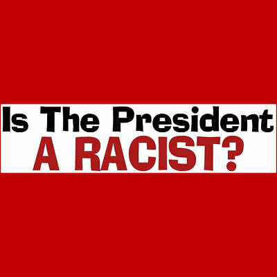 IS THE PRESIDENT A RACIST Bumper Sticker  $2.79  BUY 2 GET 1 FREE