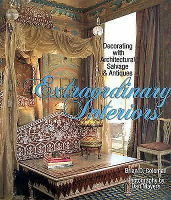 Extraordinary Interiors: Decorating with Architectural Salvage & Antiques