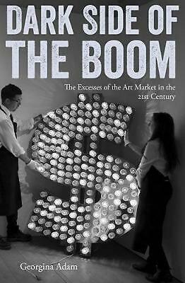 Dark Side of the Boom: The Excesses of the Art Market in the 21st Century by Geo