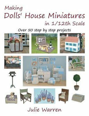Making Dolls' House Miniatures in 1/12th Scale by Julie Warren NEW Paperback