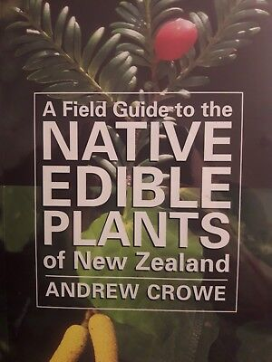 A Field Guide to the Native Edible Plants of New Zealand, by Andrew Crowe.