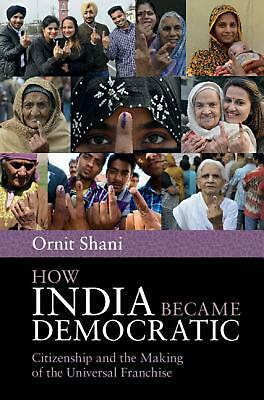 How India Became Democratic: Citizenship and the Making of the Universal Franchi