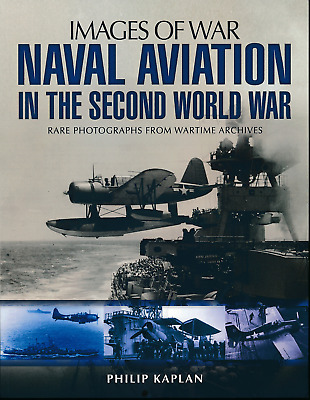 Naval Aviation in the Second World War - Rare Photographs from Wartime Archives