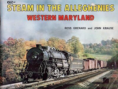 STEAM IN THE ALLEGHENIES - WESTERN MARYLAND   By Ross Grenard & John Krause