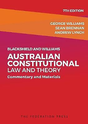 Blackshield and Williams Australian Constitutional Law and Theory - Commentary a