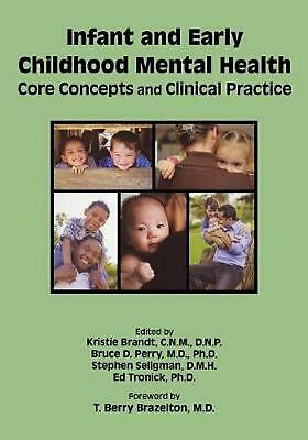 Infant and Early Childhood Mental Health: Core Concepts and Clinical Practice by