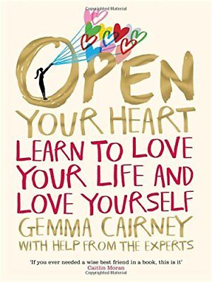 Open Your Heart: Learn to love your life and love yourself, Cairney, Gemma, New