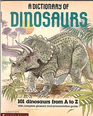 A DICTIONARY OF DINOSAURS 101 Dinosaurs From A-Z + Glossary ~ PB 1989