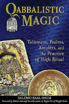 Qabbalistic Magic: Talismans, Psalms, Amulets, and the Practice of High Ritual b