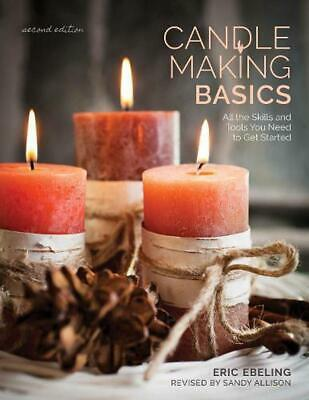 Candle Making Basics: All the Skills and Tools You Need to Get Started by Eric E