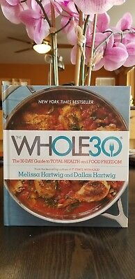 WHOLE 30 (The 30 DAY Guide to TOTAL HEALTH and FOOD FREEDOM) by Melissa Hartwig