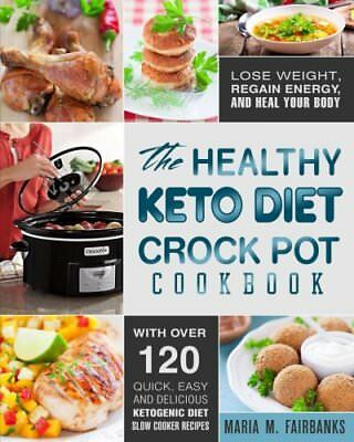 The Healthy Keto Diet Crock Pot Cookbook Lose Weight Regain Energy and Heal Y...