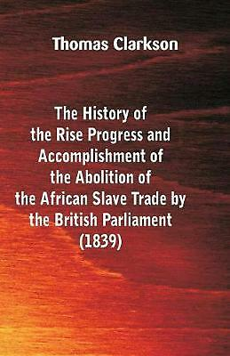 The History of the Rise, Progress and Accomplishment of the Abolition of the Afr