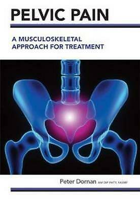 Pelvic Pain: A Musculoskeletal Approach for Treatment by Peter Dornan (English)