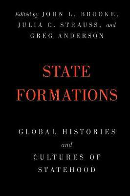 State Formations: Global Histories and Cultures of Statehood by Edited By John L