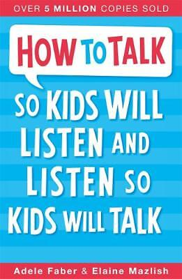 How To Talk So Kids Will Listen and Listen So Ki, Elaine Mazlish, Adele Faber, E