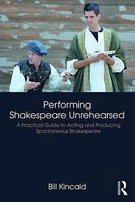 Performing Shakespeare Unrehearsed: A Practical Guide to Acting and Producing Sp