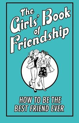 The Girls' Book of Friendship: How to be The Bes, , New