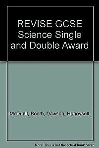 REVISE GCSE Science Single and Double Award, McDuell, Booth, Dawson, Honeysett,