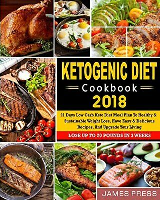 Ketogenic Diet Cookbook 2018: 21 Days Low Carb Keto Diet Meal Plan To Healthy An