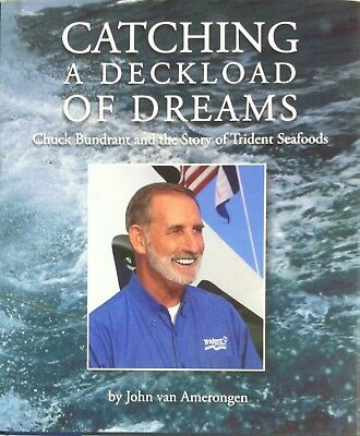 Catching a Deckload of Dreams - Chuck Bundrant and the Story of Trident Seafoods
