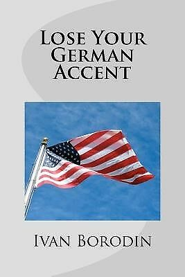 Lose Your German Accent by Borodin, Ivan -Paperback