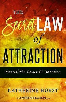 The Secret Law of Attraction: Master the Power of Intention by Hurst, Katherine