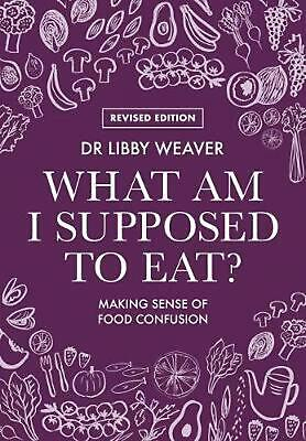 Dr Libby What Am I Supposed To Eat by Libby Weaver Paperback Book Free Shipping!