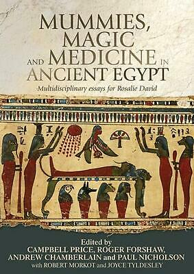 Mummies, Magic and Medicine in Ancient Egypt: Multidisciplinary Essays for Rosal