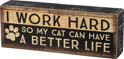 """Box Sign- """"I Work Hard So My Cat Can Have A Better Life""""- 8"""" x 3"""" x 1.75"""""""