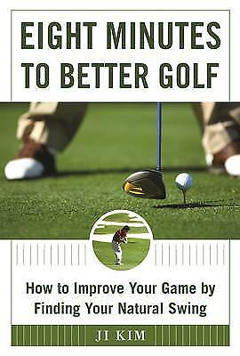 The Eight Minutes to Better Golf: How to Improve Your Game by Finding Your Natu