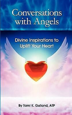 Conversations Angels: Divine Inspirations Uplift Your Hea by Gulland, Tami K
