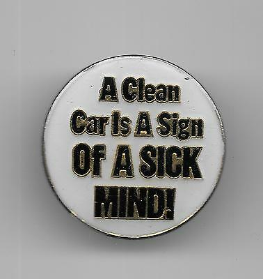 Vintage A CLEAN CAR IS A SIGN OF A SICK MIND! old enamel pin