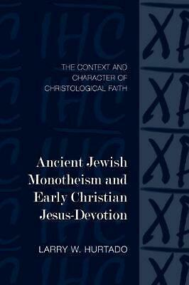 Ancient Jewish Monotheism and Early Christian Jesus-devotion by Larry W. Hurtado
