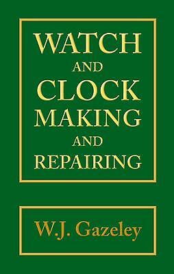 Watch and Clock Making and Repairing by W.J. Gazeley Hardcover Book Free Shippin