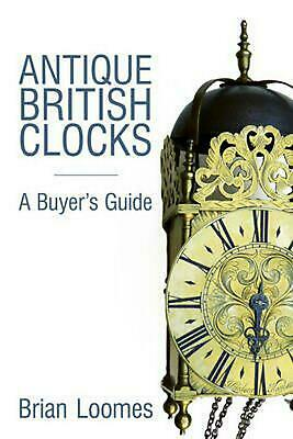 Antique British Clocks: A Buyer's Guide by Brian Loomes Hardcover Book Free Ship
